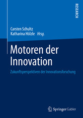 Motoren der Innovation - Zukunftsperspektiven der Innovationsforschung